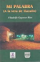 Mi palabra / My Word: A La Vera De Tlacuilo
