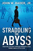 Straddling the Abyss: Creating Success Through Perseverance, Timing, and a Little Luck