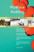 Workforce Modeling A Complete Guide - 2020 Edition