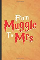 From Muggle to Mrs: Funny Blank Lined Wizard Harry Movie Notebook/ Journal, Graduation Appreciation Gratitude Thank You Souvenir Gag Gift, Superb Graphic 110 Pages