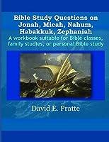 Bible Study Questions on Jonah, Micah, Nahum, Habakkuk, Zephaniah: A workbook suitable for Bible classes, family studies, or personal Bible study
