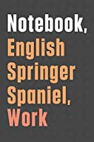Notebook, English Springer Spaniel, Work: For English Springer Spaniel Dog Fans
