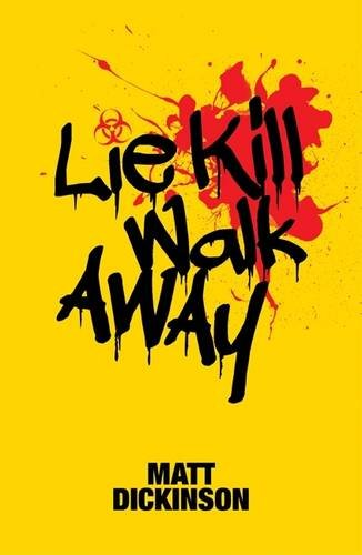 Lie Kill Walk Away: From the Author of the Everest Files and Mortal Chaos