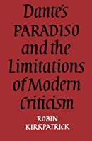 Dante's Paradiso and the Limitations of Modern Criticism: A Study of Style and Poetic Theory