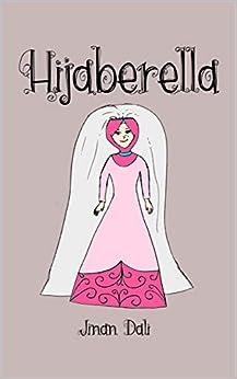 Hijaberella: Muslim Children Rhymes (Hijab Princess Fairytale) by [Dali, Jinan]