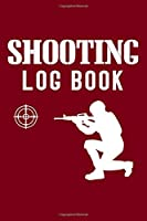 Shooting Log Book: Shooting Logbook,Target,Handloading Logbook,Range Shooting Book,Target Diagrams,Shooting Data,Sport Shooting Record Logbook,Blank Shooters Log (Shooting Log Book Tracker)
