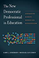 The New Democratic Professional in Education: Confronting Markets, Metrics, and Managerialism
