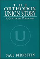 The Orthodox Union Story: A Centenary Portrayal