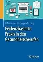 Evidenzbasierte Praxis in den Gesundheitsberufen: Chancen und Herausforderungen fuer Forschung und Anwendung
