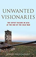 Unwanted Visionaries: The Soviet Failure in Asia at the End of the Cold War (Oxford Studies in International History) by Sergey Radchenko(2014-02-06)