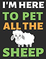 I'm Here To Pet All The Sheep: Journal Notebook Gifts for Men Women and Girls | Animal Lover Notebook Journal Diary Large Print (8.5 X 11 Inches) - 100 Pages