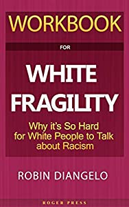 Workbook For White Fragility: Why It's So Hard For White People To Talk About Racism (English Edition)