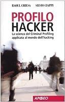 Profilo hacker. La scienza del criminal profiling applicata al mondo dell'hacking