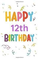 Happy 12th Birthday: 12th Birthday Gift / Journal / Notebook / Diary / Unique Greeting & Birthday Card Alternative