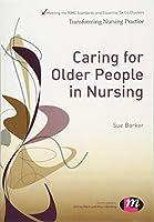 Caring for Older People in Nursing (Transforming Nursing Practice Series)