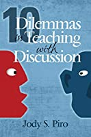 10 Dilemmas in Teaching with Discussion: Managing Integral Instruction