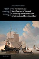 The Formation and Identification of Rules of Customary International Law in International Investment Law (Cambridge Studies in International and Comparative Law)