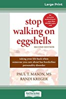 Stop Walking on Eggshells: Taking Your Life Back When Someone You Care About Has Borderline Personality Disorder (16pt Large Print Edition)
