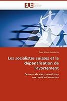Les Socialistes Suisses Et La Dépénalisation de l''avortement (Omn.Univ.Europ.)