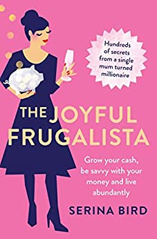 The Joyful Frugalista: Grow your cash, be savvy with your money and live abundantly by [Bird, Serina]