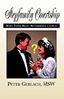 Stepfamily Courtship: How to Make Three Right Re/Marriage Choices