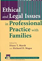 Ethical and Legal Issues in Professional Practice with Families (Wiley Series in Couples and Family Dynamics and Treatment)