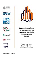 Proceedings of the 4th Symposium on Structural Durability in Darmstadt SoSDiD.: May 14th-15th, 2014, Darmstadt, Germany, MARITIM Konferenzhotel.