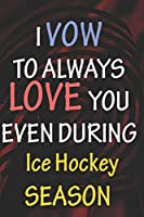 I VOW TO ALWAYS LOVE YOU EVEN DURING  Ice Hockey  SEASON: / Perfect As A valentine's Day Gift Or Love Gift For Boyfriend-Girlfriend-Wife-Husband-Fiance-Long Relationship Quiz
