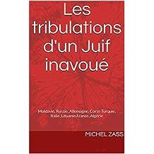 Les tribulations d'un Juif inavoué: Moldavie, Russie, Allemagne, Corse Turquie, Italie, Lituanie,France, Algérie (French Edition)