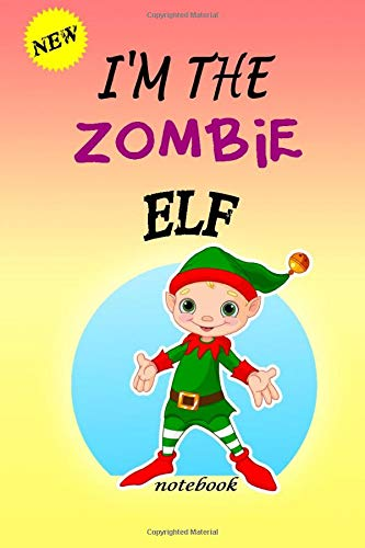 I'M THE Zombie ELF: Lined Notebook, Journaling, Blank Notebook Journal, Doodling or Sketching: Perfect Inexpensive Christmas Gif