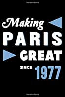 Making Paris Great Since 1977: College Ruled Journal or Notebook (6x9 inches) with 120 pages