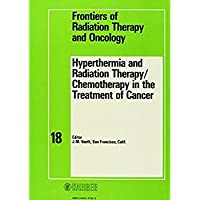 Hyperthermia and Radiation Therapy / Chemotherapy in the Treatment of Cancer: 18th Annual San Francisco Cancer Symposium San Francisco Calif. March ... of Radiation Therapy and Oncology Vol. 18)【洋書】 [並行輸入品]