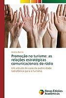 Promoção no turismo: as relações estratégicas comunicacionais do rádio: Um estudo de caso da publicidade radiofônica para o turismo