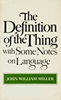 The Definition of the Thing: With Some Notes on Language