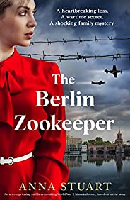 The Berlin Zookeeper: An utterly gripping and heart-breaking World War 2 historical novel, based on a true sto