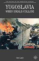 Yugoslavia: When Ideals Collide (The Making of the Twentieth Century)
