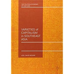 Varieties of Capitalism in Southeast Asia (The Political Economy of East Asia)