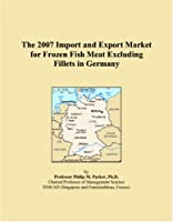 The 2007 Import and Export Market for Frozen Fish Meat Excluding Fillets in Germany