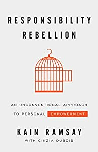Responsibility Rebellion: An Unconventional Approach to Personal Empowerment (English Edition)