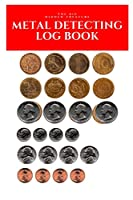 THE BIG HIDDEN TREASURE Metal Detecting Log Book: :to record date ,location, gear used,  targets found