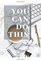 You Can Do This: Motivational Quote Notebook | 100 pages, 6x9, Lined