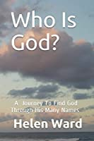Who Is God? A Journey to Find God Through His Many Names
