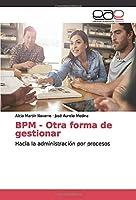 BPM - Otra forma de gestionar: Hacia la administración por procesos