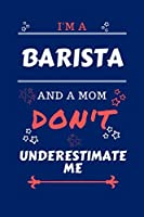 I'm A Barista And A Mom Don't Underestimate Me: Perfect Gag Gift For A Barista Who Happens To Be A Mom And NOT To Be Underestimated!   Blank Lined Notebook Journal   100 Pages 6 x 9 Format   Office   Work   Job   Humour and Banter   Birthday  Hen     Anni