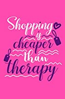 Shopping Is Cheaper Than Therapy: Blank Lined Notebook Journal: Gift for Makeup Artist Lovers Fashionista Women Teen Girls 6x9 | 110 Blank  Pages | Plain White Paper | Soft Cover Book