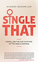 Single That: Dispelling The Top 10 Myths Of The Single Woman