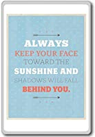 Always Keep Your Face Towards Sunshine And Shadows... - Motivational Quotes Fridge Magnet - ?????????