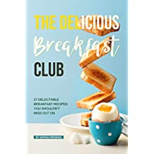The Delicious Breakfast Club: 27 Delectable Breakfast Recipes you shouldn't miss out on