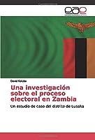 Una investigación sobre el proceso electoral en Zambia: Un estudio de caso del distrito de Lusaka