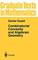 Combinatorial Convexity and Algebraic Geometry (Graduate Texts in Mathematics)